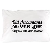 Old accountants never die Pillow Case