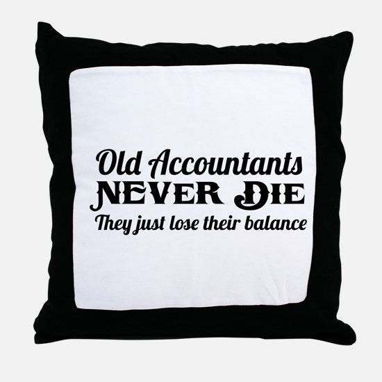 Old accountants never die Throw Pillow
