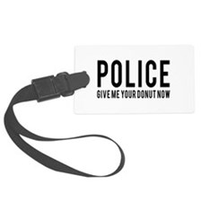 Police give me your donut now Luggage Tag