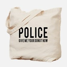 Police give me your donut now Tote Bag