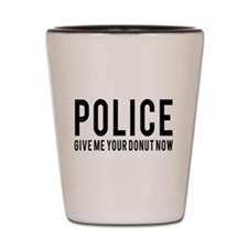 Police give me your donut now Shot Glass