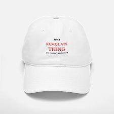 It's a Kumquats thing, you wouldn't un Baseball Baseball Cap