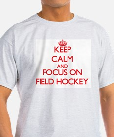 Keep Calm and focus on Field Hockey T-Shirt