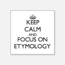 Keep Calm and focus on ETYMOLOGY Sticker