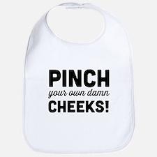 Pinch your own damn cheeks! Bib