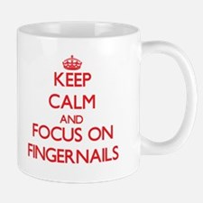 Keep Calm and focus on Fingernails Mugs