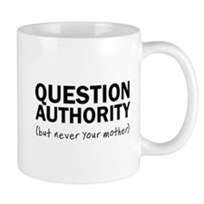 Question authority but never your mother Mugs