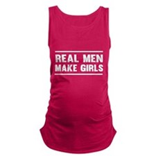Real men make girls Maternity Tank Top
