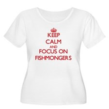 Keep Calm and focus on Fishmongers Plus Size T-Shi