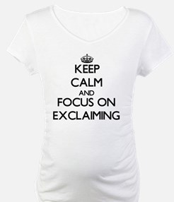 Keep Calm and focus on EXCLAIMING Shirt