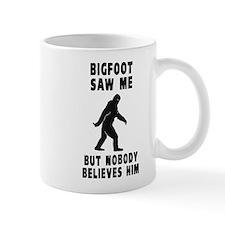 Bigfoot Saw Me But Nobody Believes Him Mugs