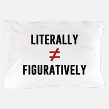 Literally Does Not Equal Figuratively Pillow Case