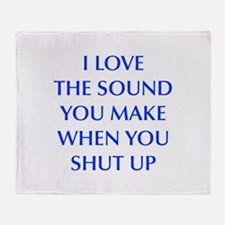 I love sound you make when you shut up, sarcastic,