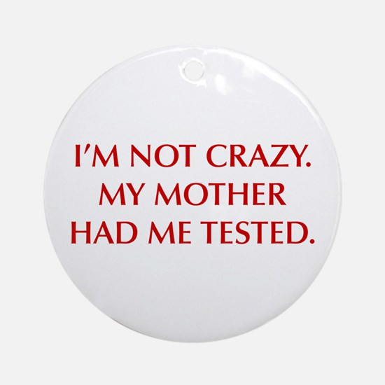 IM-NOT-CRAZY-OPT-RED Ornament (Round)