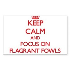 Keep Calm and focus on Flagrant Fowls Decal