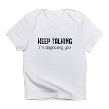 Keep Talking I'm Diagnosing You Infant T-Shirt