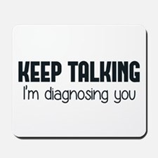 Keep Talking I'm Diagnosing You Mousepad