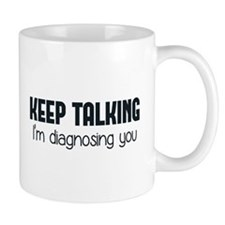 Keep Talking I'm Diagnosing You Mugs
