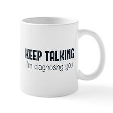 Keep Talking I'm Diagnosing You Mugs