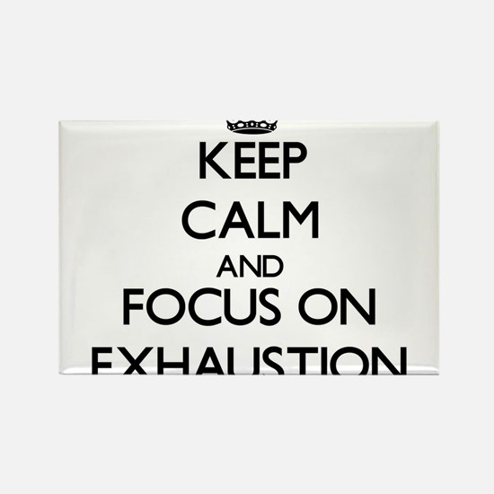 Keep Calm and focus on EXHAUSTION Magnets