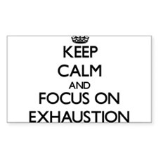 Keep Calm and focus on EXHAUSTION Decal