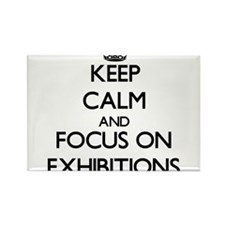Keep Calm and focus on EXHIBITIONS Magnets