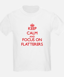 Keep Calm and focus on Flatterers T-Shirt
