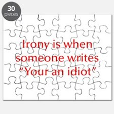 Irony is when someone writes your an idiot, quote,
