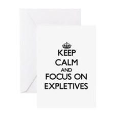 Keep Calm and focus on EXPLETIVES Greeting Cards