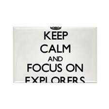 Keep Calm and focus on EXPLORERS Magnets