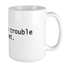 Trouble Ticket Mug