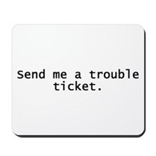 Trouble Ticket Mousepad