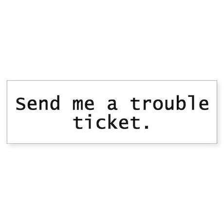 Trouble Ticket Bumper Sticker