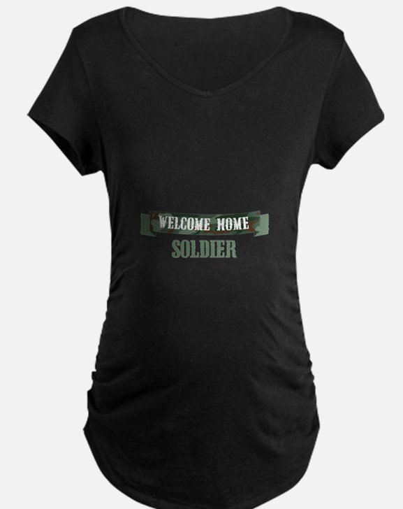 Welcome Home Soldier Maternity T-Shirt