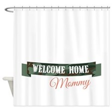 Welcome Home Mommy Shower Curtain