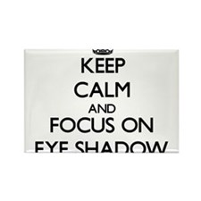 Keep Calm and focus on EYE SHADOW Magnets