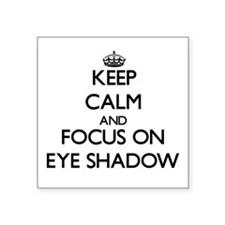 Keep Calm and focus on EYE SHADOW Sticker