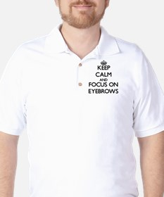 Keep Calm and focus on EYEBROWS Golf Shirt