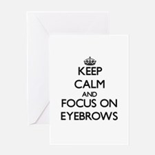 Keep Calm and focus on EYEBROWS Greeting Cards