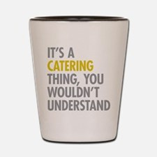 Its A Catering Thing Shot Glass