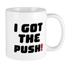 I Got The Push! Mugs