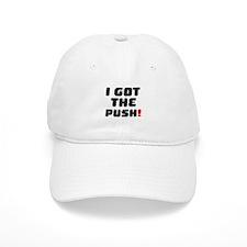 I GOT THE PUSH! Baseball Cap