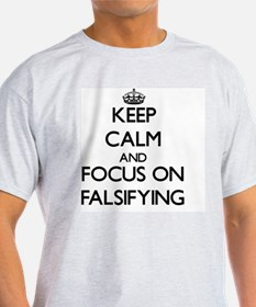 Keep Calm and focus on Falsifying T-Shirt