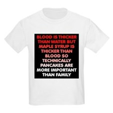 Maple Syrup Is Thicker Than Blood T-Shirt