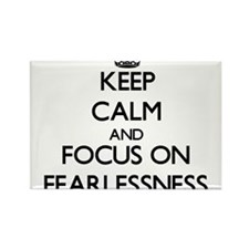 Keep Calm and focus on Fearlessness Magnets