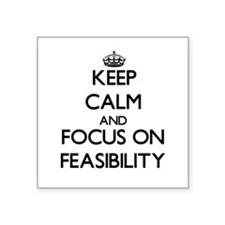 Keep Calm and focus on Feasibility Sticker