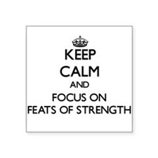 Keep Calm and focus on Feats Of Strength Sticker