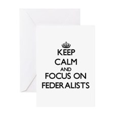 Keep Calm and focus on Federalists Greeting Cards