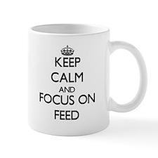 Keep Calm and focus on Feed Mugs