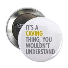 "Its A Caving Thing 2.25"" Button"